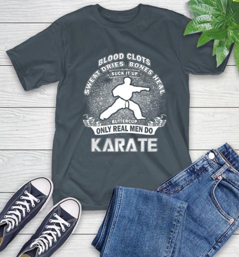 Sweat Dries Bones Heal Suck It Up Only Real Men Do Karate T-Shirt 10