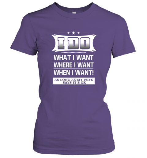 I Do what where when i want Women Tee