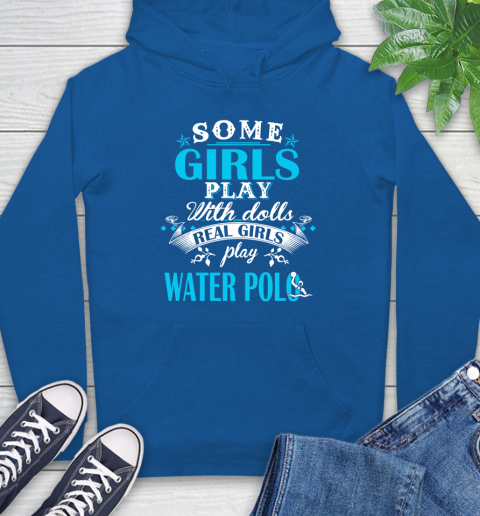 Some Girls Play With Dolls Real Girls Play Water Polo Hoodie 9