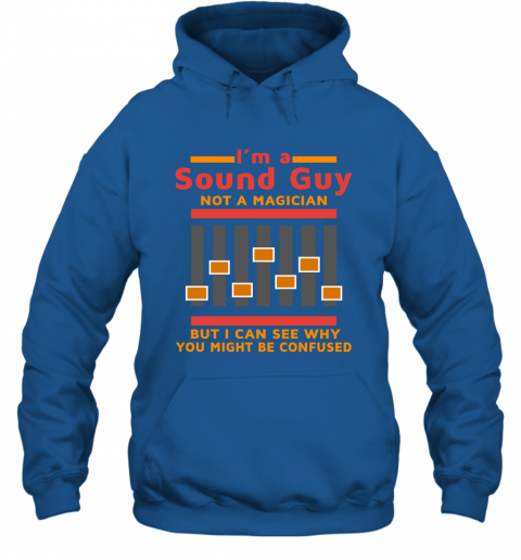 I Am A Sound Guy Not A Magician But I Can See Why You Confused Hoodie