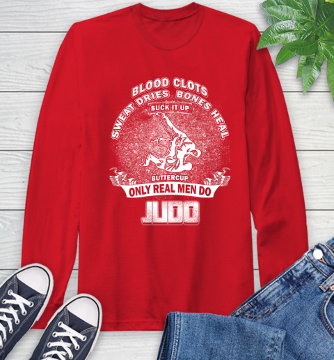 Sweat Dries Bones Heal Suck It Up Only Real Men Do Judo Long Sleeve T-Shirt 11