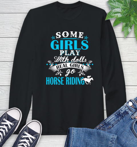 Some Girls Play With Dolls Real Girls Go Horse Riding Long Sleeve T-Shirt