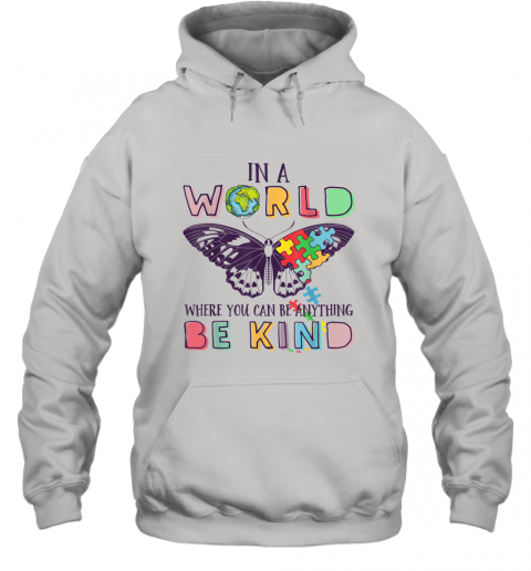 In A World Where You Can Be Anything Be Kind Butterfly shirt Hoodie
