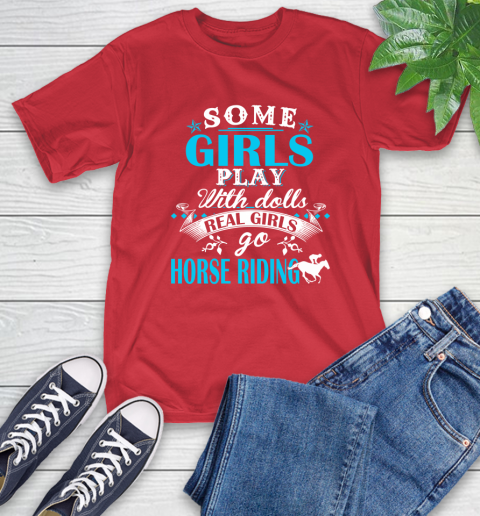 Some Girls Play With Dolls Real Girls Go Horse Riding T-Shirt 11