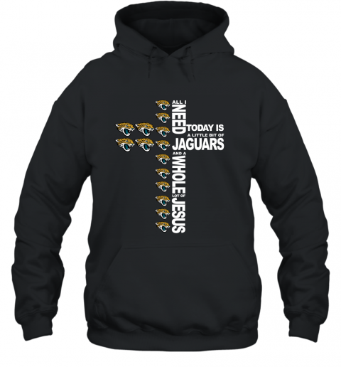 NFL All I Need Today Is A Little Bit Of Jacksonville Jaguars And A Whole Lot Of Jesus Football Hoodie