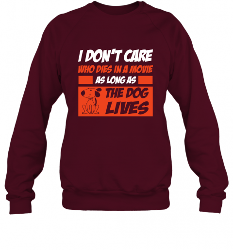 I Dont Care Who Dies In Movie As Long As The Dog Lives Sweatshirt