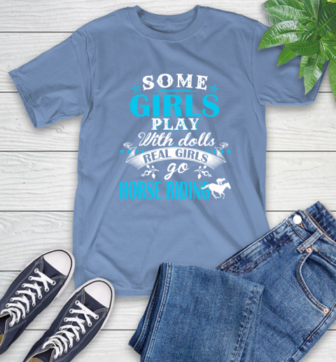 Some Girls Play With Dolls Real Girls Go Horse Riding T-Shirt 12