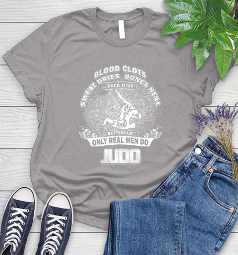 Sweat Dries Bones Heal Suck It Up Only Real Men Do Judo Women's T-Shirt 5