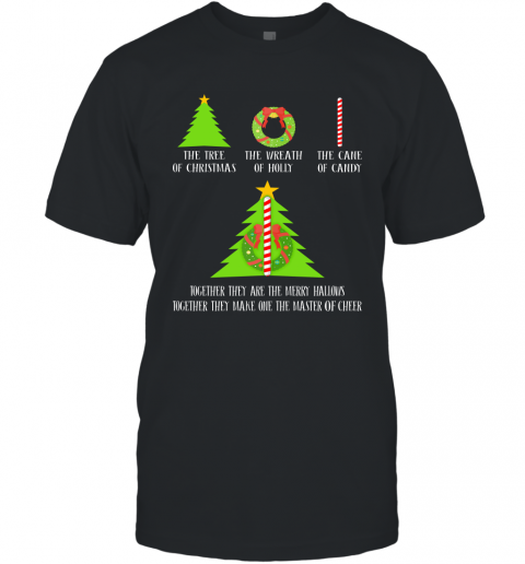 The Tree Of Christmas The Wreath Of Holly The Cane Of Candy Together T-Shirt