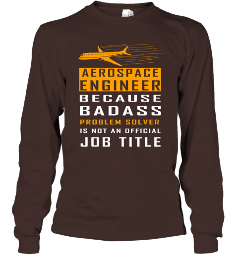 Aerospace Engineer Because Badass Problem Solver Is Not An Official Job Title Long Sleeve