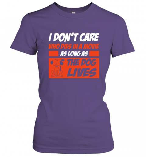 I Dont Care Who Dies In Movie As Long As The Dog Lives Women Tee