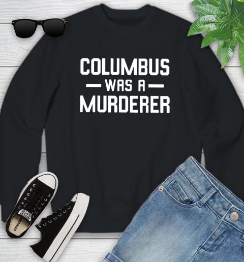 Columbus Was A Murderer Youth Sweatshirt