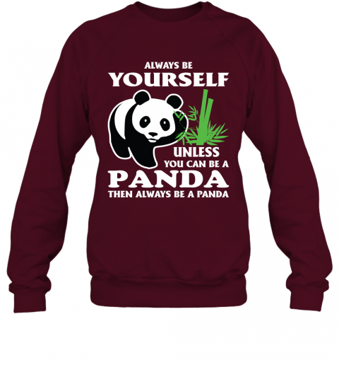 Always Be Yourself Unless You Can Be A Panda Sweatshirt