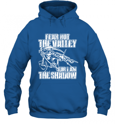 Fear Not The Valley For I Am The Shadow  T shirt Sweater Hoodie