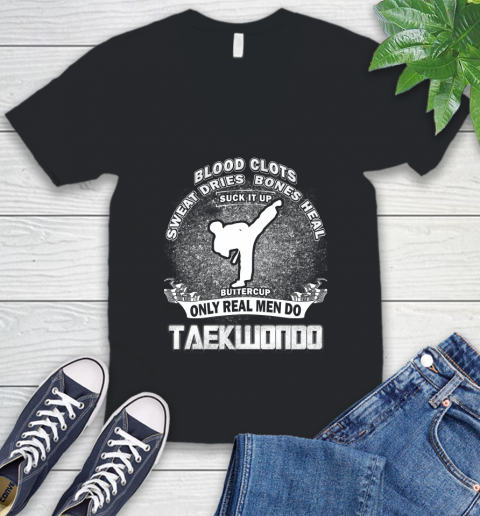 Sweat Dries Bones Heal Suck It Up Only Real Men Do Taekwondo V-Neck T-Shirt