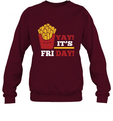 French Fries Lover Shirt Yay It's Friday Funny Fries Lover Gift Sweatshirt