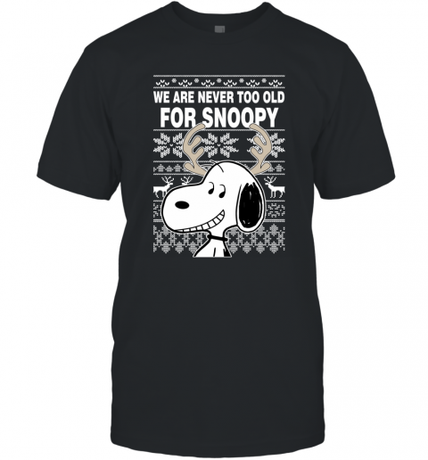 Snoopy We Are Never Too Old For Snoopy  Ugly T-Shirt