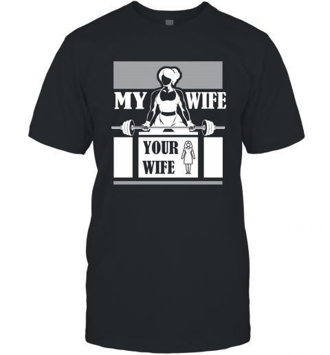 Workout Wife Funny Shirt My Wife Do Gym and Fitness Your Wife T-Shirt