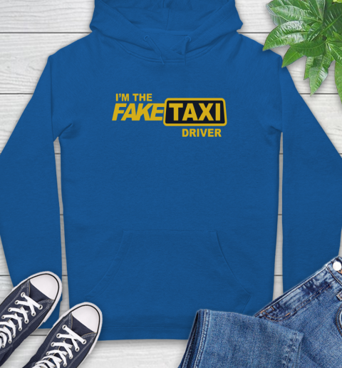 I am the Fake taxi driver Hoodie 9