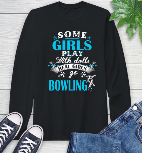 Some Girls Play With Dolls Real Girls Go Bowling Long Sleeve T-Shirt