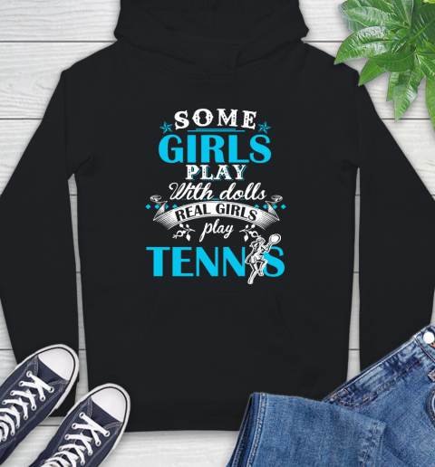 Some Girls Play With Dolls Real Girls Play Tennis Hoodie
