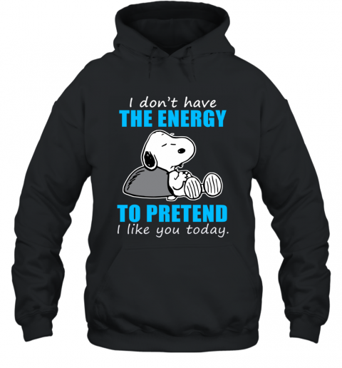 Snoopy I Don't Have The Energy To Pretend I Like Hoodie