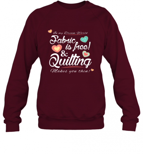 Fabric Is Free And Quilting Makes You Thin Knitting Crocheting Quilting Lover Sweatshirt