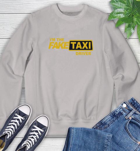 I am the Fake taxi driver Sweatshirt 12