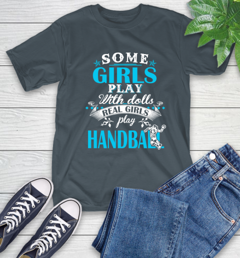 Some Girls Play With Dolls Real Girls Play Hanball T-Shirt 10