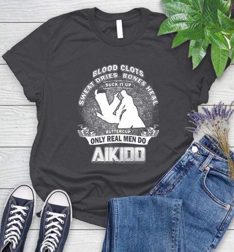 Sweat Dries Bones Heal Suck It Up Only Real Men Do Aikido Women's T-Shirt 8
