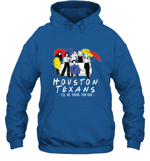 Houston Texans Fans  Gift Ideas I Will Be There For You Hoodie