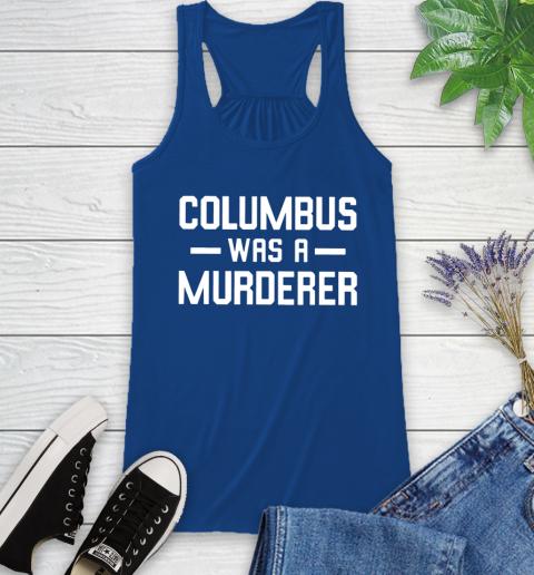 Columbus Was A Murderer Racerback Tank 8