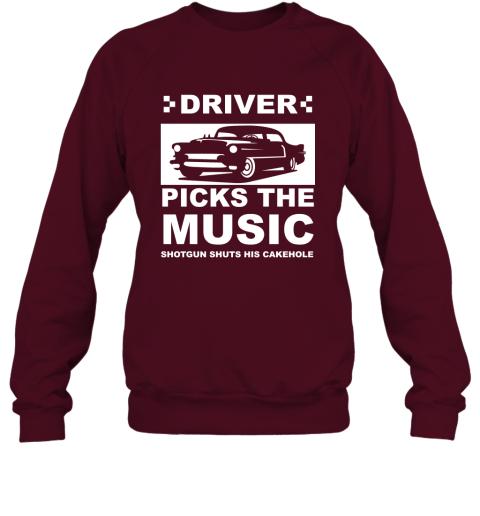Driver Picks The Music Shotgun Shuts His Cakehole Car Lover Gift Sweatshirt