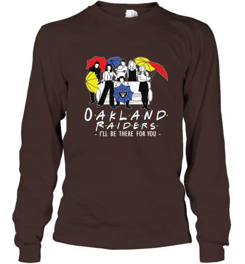 Oakland Raiders Fans  Gift Ideas I Will Be There For You Long Sleeve