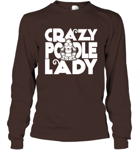 Crazy Poodle Lady Shirt Funny Dog Poodle Gift for Women Long Sleeve
