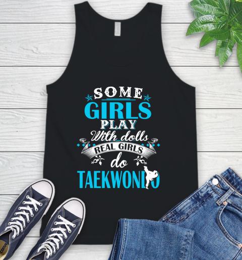 Some Girls Play With Dolls Real Girls Do Taekwondo Tank Top