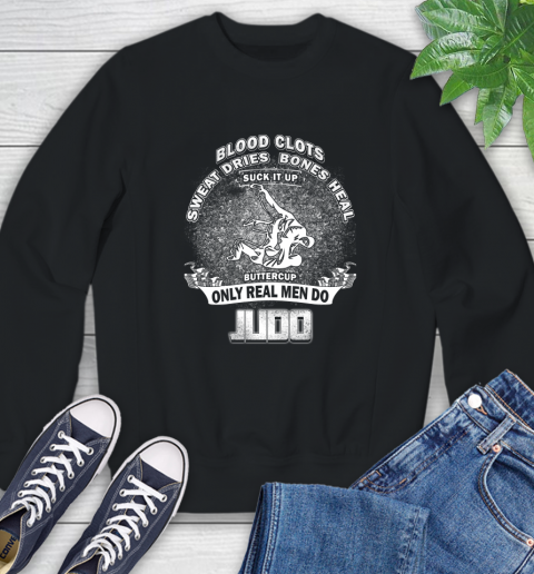 Sweat Dries Bones Heal Suck It Up Only Real Men Do Judo Sweatshirt