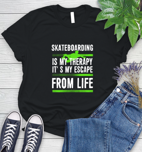 Skateboarding Is My Therapy It's My Escape From Life Women's T-Shirt