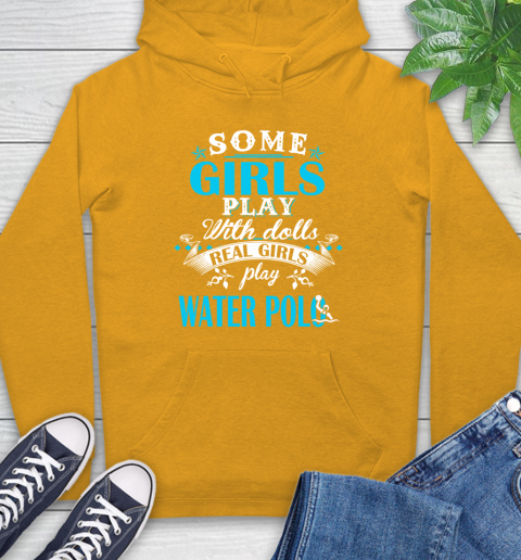 Some Girls Play With Dolls Real Girls Play Water Polo Hoodie 2