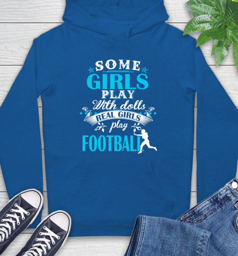 Some Girls Play With Dolls Real Girls Play US Football Hoodie 9