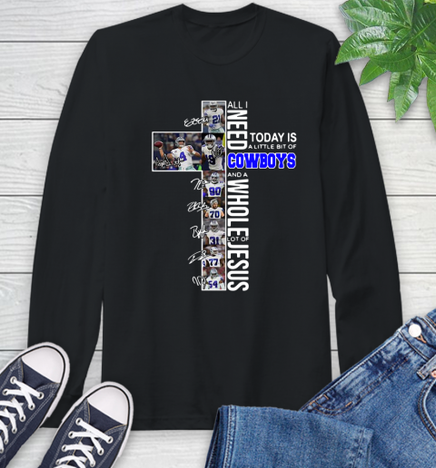 All I Need Today Is A Little Bit Of Cowboys And A Whole Lot Of Jesus Signature Long Sleeve T-Shirt