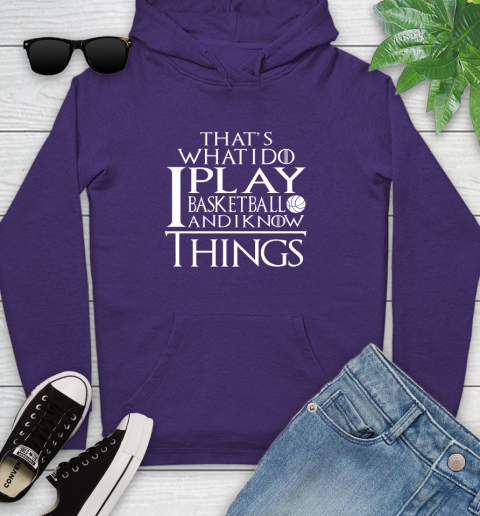 That's What I Do I Play Basketball And I Know Things Youth Hoodie 5