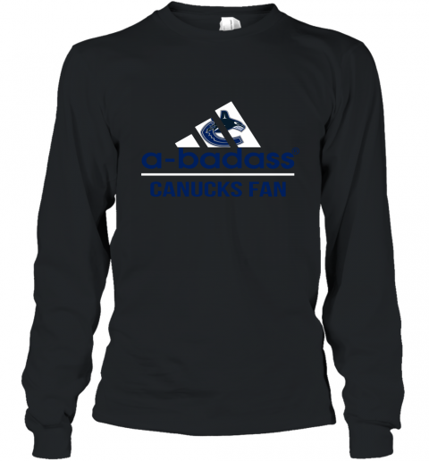 NHL A Badass Vancouver Canucks Fan Adidas Hockey Sports Long Sleeve T-Shirt