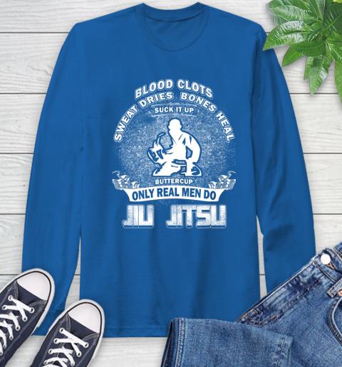 Sweat Dries Bones Heal Suck It Up Only Real Men Do Jiu Jitsu Long Sleeve T-Shirt 10