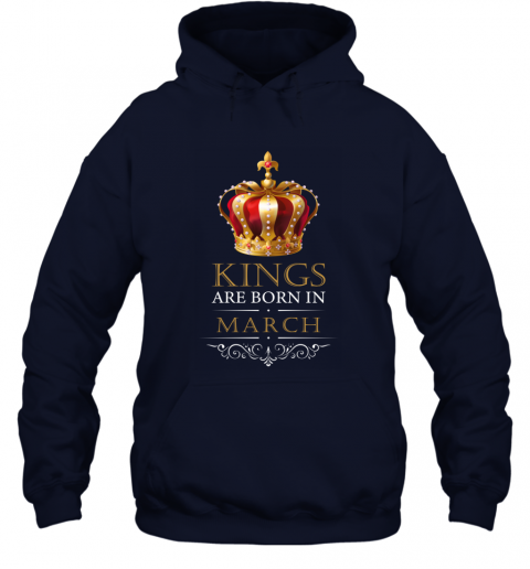Kings Are Born In MARCH Birthday Men Hoodie