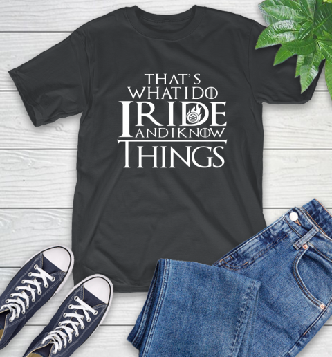 That's What I Do I Ride And I Know Things Motorcycle T-Shirt