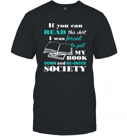 Book Lover Shirt If You Can Read This I Will Re Enter Society T-Shirt