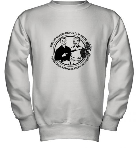 I WANT GAY MARRIED COUPLES TO BE ABLE TO PROTECT Youth Sweatshirt