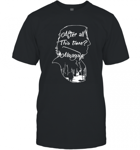 After all this time always Alan Rickman Severus T-Shirt