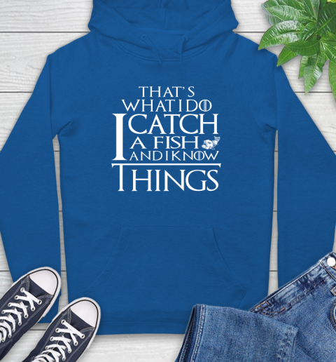 That's What I Do I Catch A Fish And I Know Things Hoodie 9